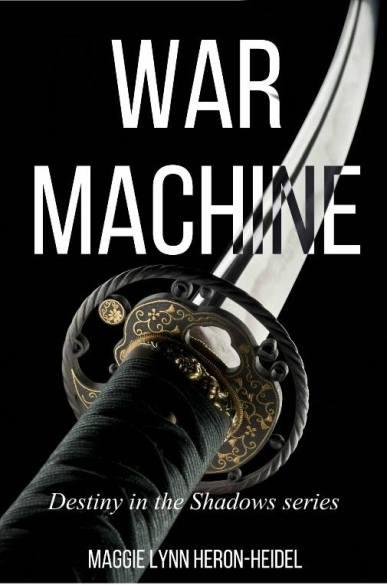 War Machine - Destiny in the Shadows Series by Maggie Lynn Heron-Heidel